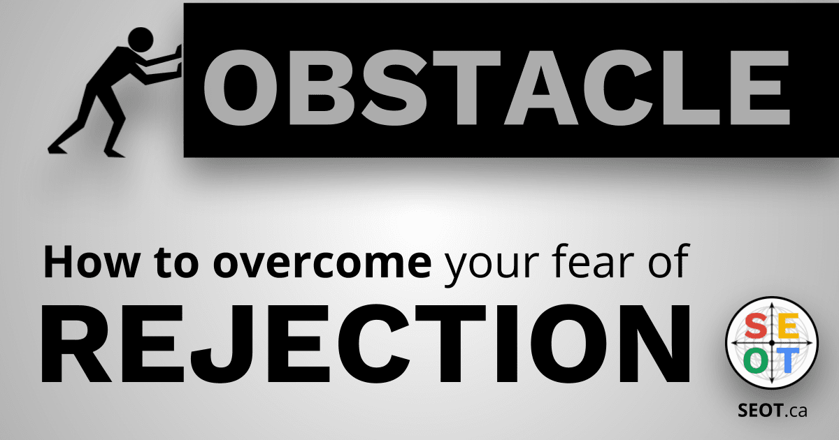 SEOT.ca image of person pushing obstacle - How to overcome your fear of rejection