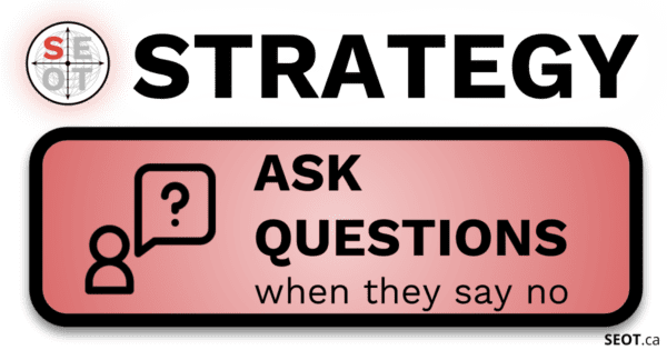 SEOT.ca Goal Setting Strategy - Ask questions when they say no