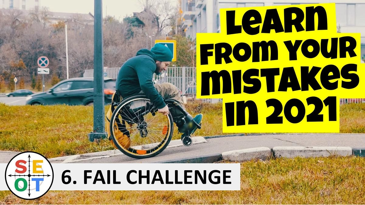 SEOT Steps to Success 006 Learn from your mistakes in 2021 (Fail Challenge)