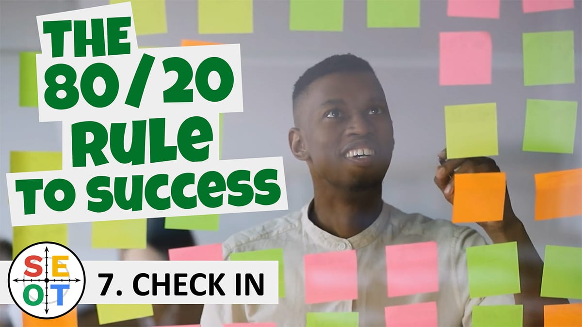 Step to Success 007 - The 80/20 Rule to Success (Check In)