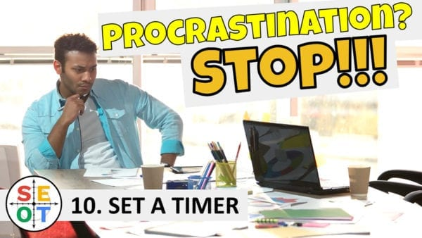 Procrastination? Stop! SEOT Step to Success Tip 010 Set a Timer