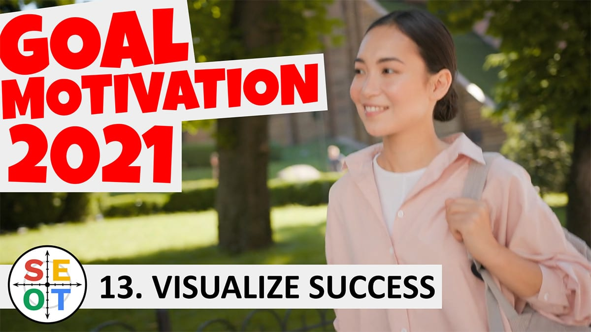 Goal Motivation 2021 - SEOT Steps to Success #13 Visualize Success
