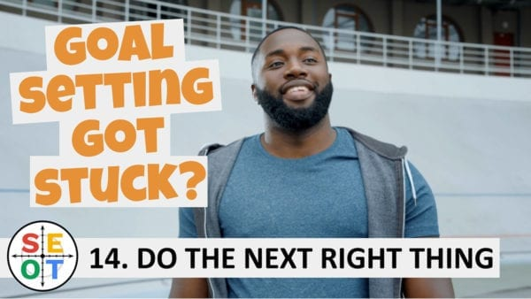 Goal Setting Got Stuck? SEOT Steps to Success Tip 14 Do the next right thing