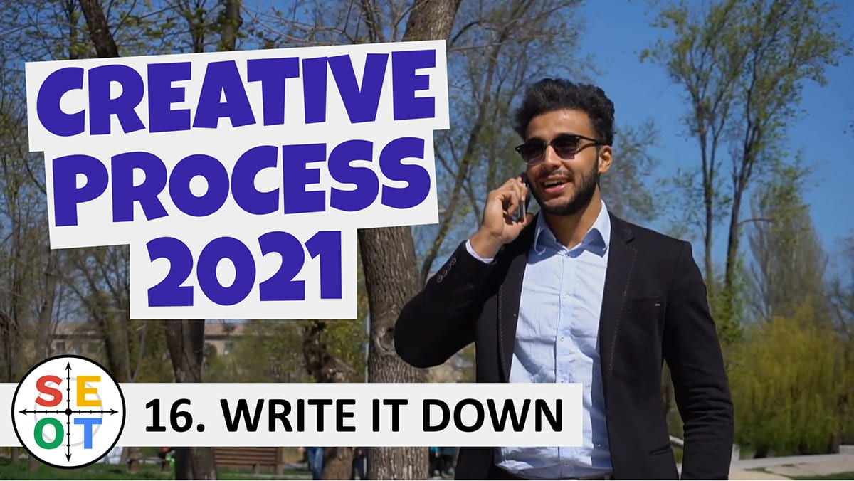 Creative Process 2021: SEOT Steps to Success 16: Write it down