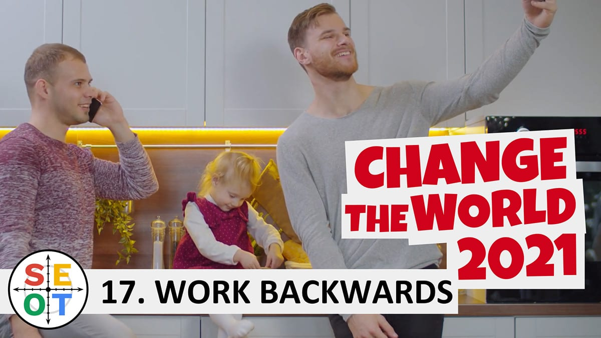 Change the world in 2021: SEOT Step to Success #17: Work Backwards