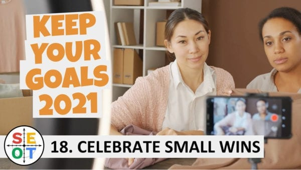 Keep your goals, 2021! SEOT Steps to Success 18: Celebrate Small Wins