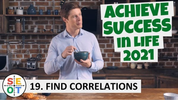 Achieve Success in Life in 2021 - SEOT Step to Success 19: Find Correlations