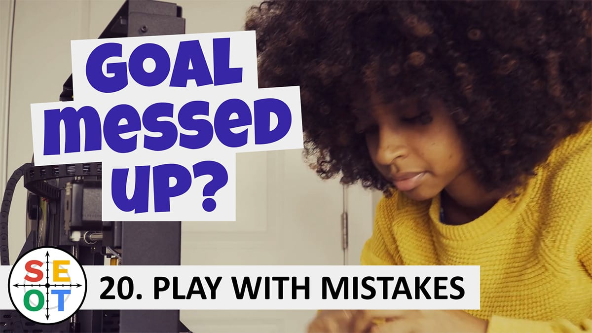 Goal Messed Up? SEOT Success Tip #20: Play with Mistakes